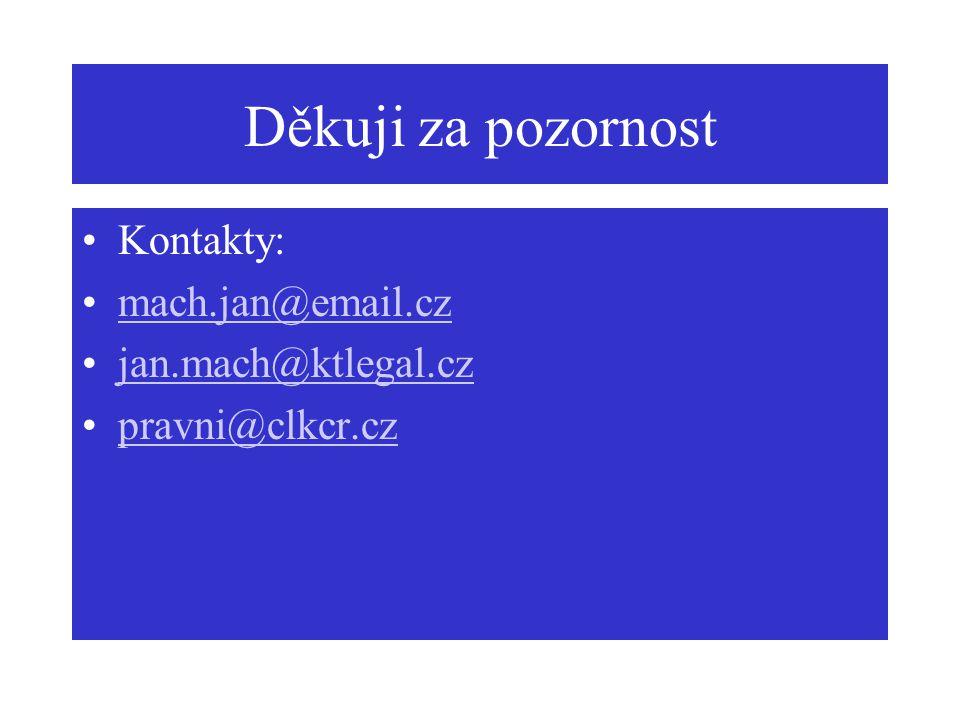 Děkuji za pozornost Kontakty: mach.jan@email.cz jan.mach@ktlegal.cz