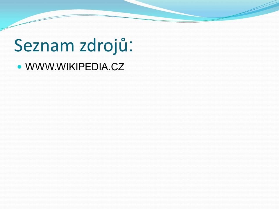 Seznam zdrojů: WWW.WIKIPEDIA.CZ