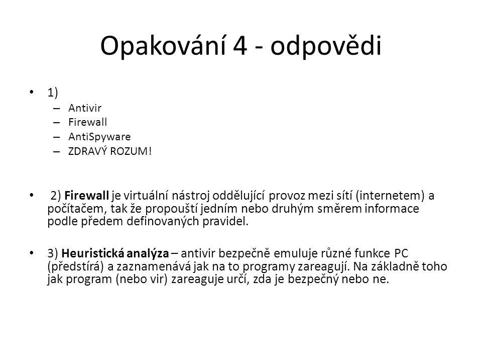 Opakování 4 - odpovědi 1) Antivir. Firewall. AntiSpyware. ZDRAVÝ ROZUM!
