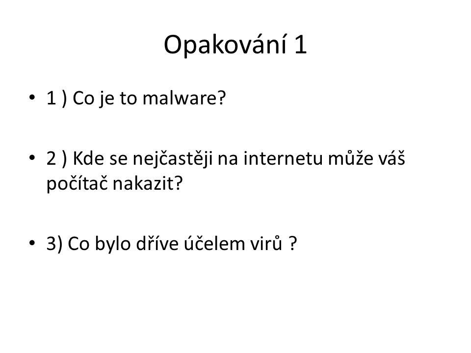 Opakování 1 1 ) Co je to malware