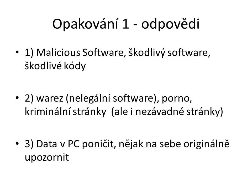 Opakování 1 - odpovědi 1) Malicious Software, škodlivý software, škodlivé kódy.