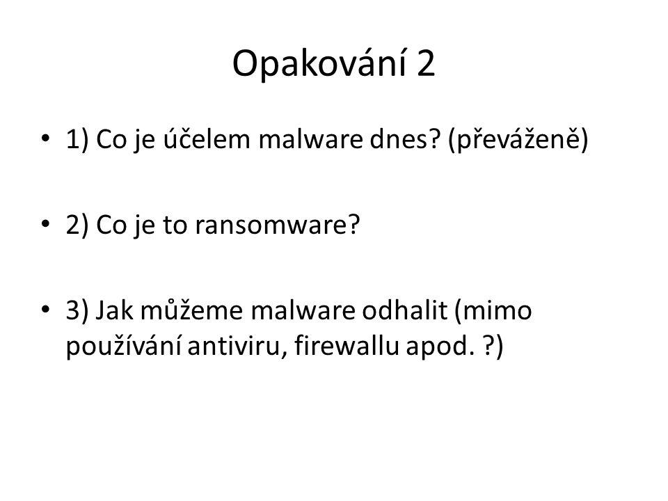 Opakování 2 1) Co je účelem malware dnes (převáženě)