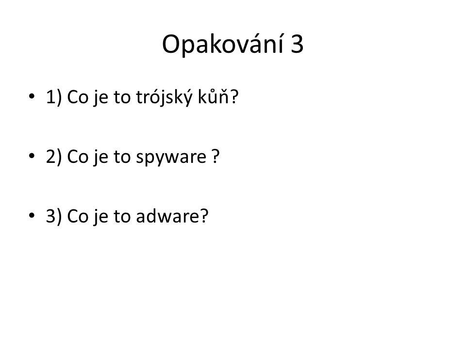 Opakování 3 1) Co je to trójský kůň 2) Co je to spyware