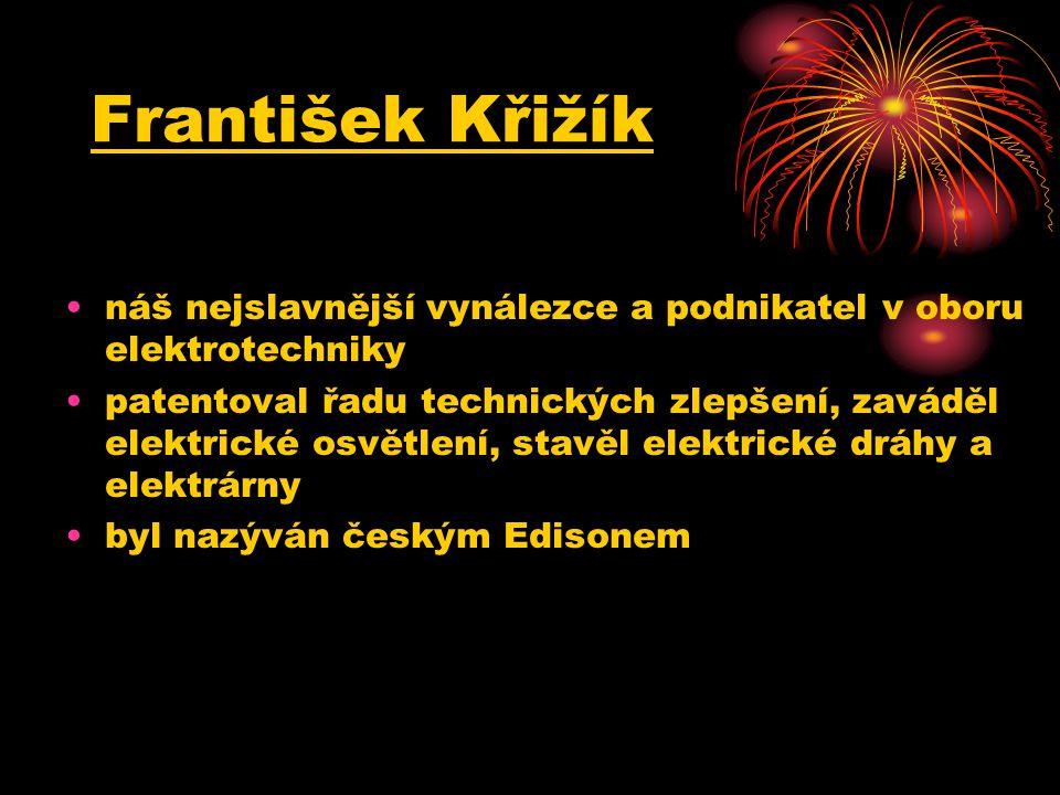 František Křižík náš nejslavnější vynálezce a podnikatel v oboru elektrotechniky.
