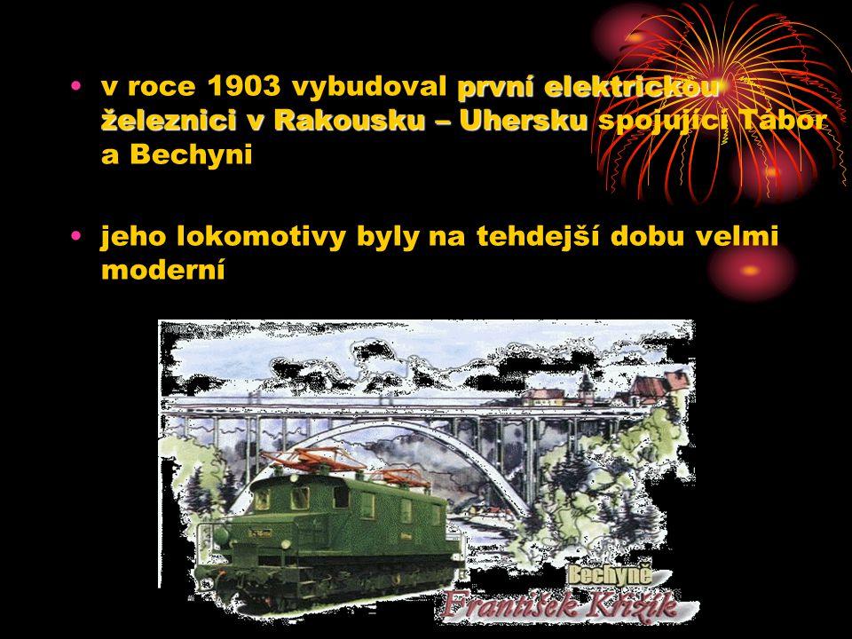 v roce 1903 vybudoval první elektrickou železnici v Rakousku – Uhersku spojující Tábor a Bechyni