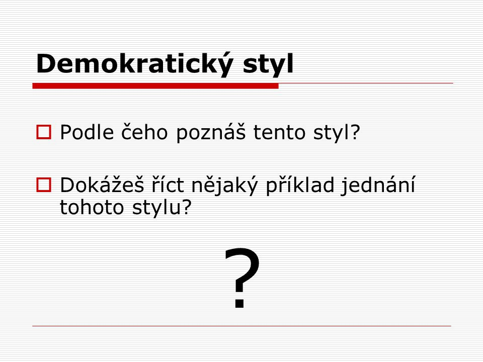 Demokratický styl Podle čeho poznáš tento styl