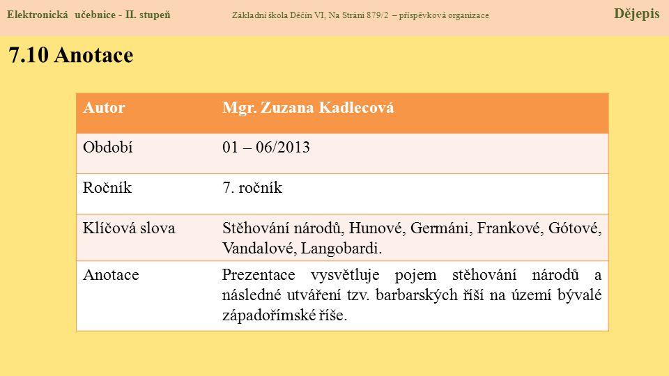 7.10 Anotace Autor Mgr. Zuzana Kadlecová Období 01 – 06/2013 Ročník