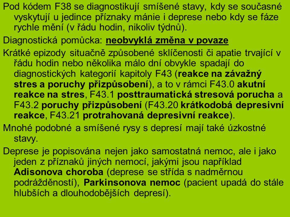 Pod kódem F38 se diagnostikují smíšené stavy, kdy se současné vyskytují u jedince příznaky mánie i deprese nebo kdy se fáze rychle mění (v řádu hodin, nikoliv týdnů).