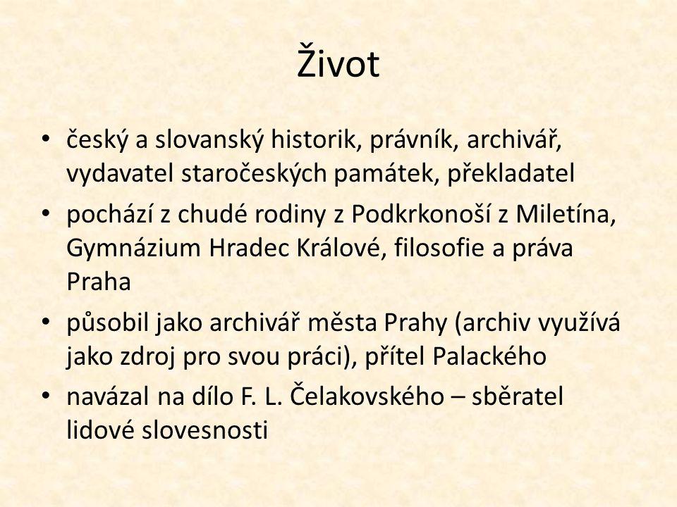 Život český a slovanský historik, právník, archivář, vydavatel staročeských památek, překladatel.