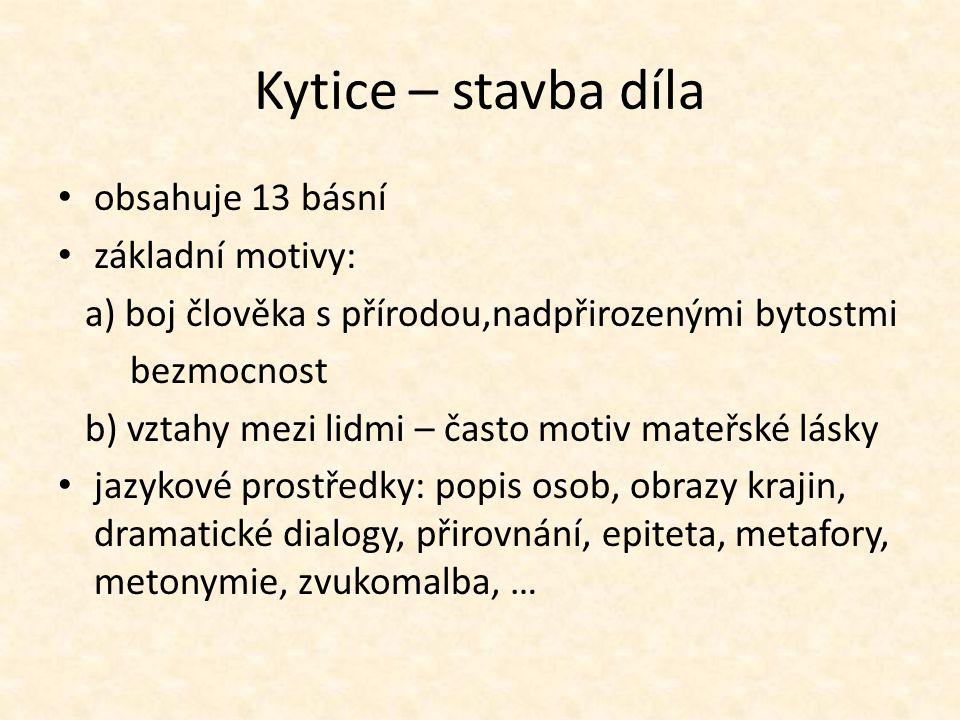 Kytice – stavba díla obsahuje 13 básní základní motivy: