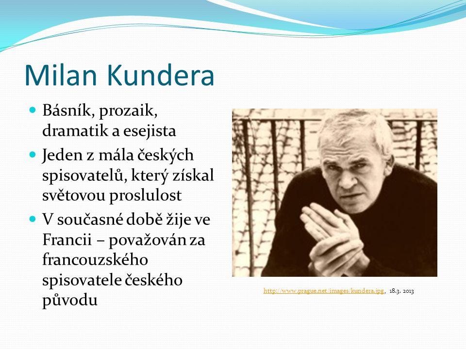 Milan Kundera Básník, prozaik, dramatik a esejista