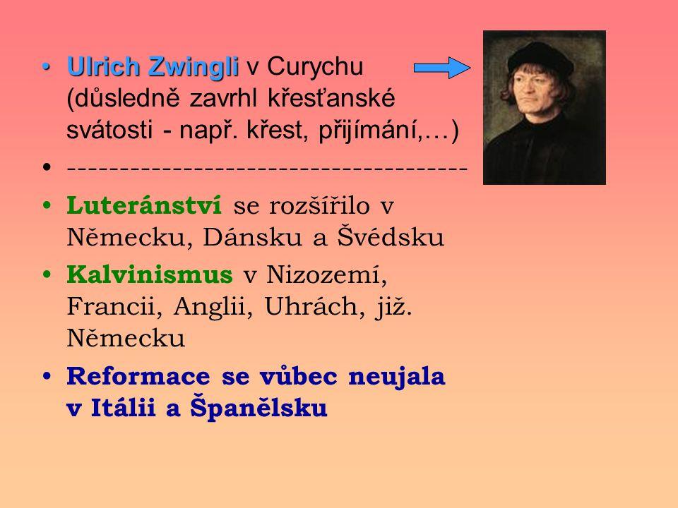 Ulrich Zwingli v Curychu (důsledně zavrhl křesťanské svátosti - např