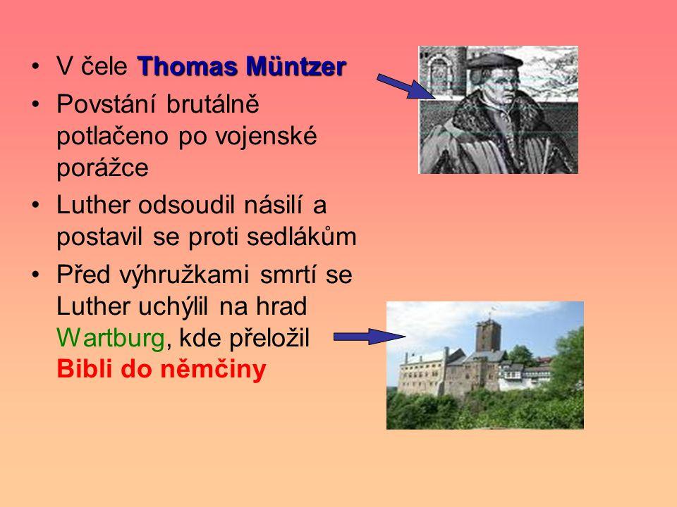 V čele Thomas Müntzer Povstání brutálně potlačeno po vojenské porážce. Luther odsoudil násilí a postavil se proti sedlákům.