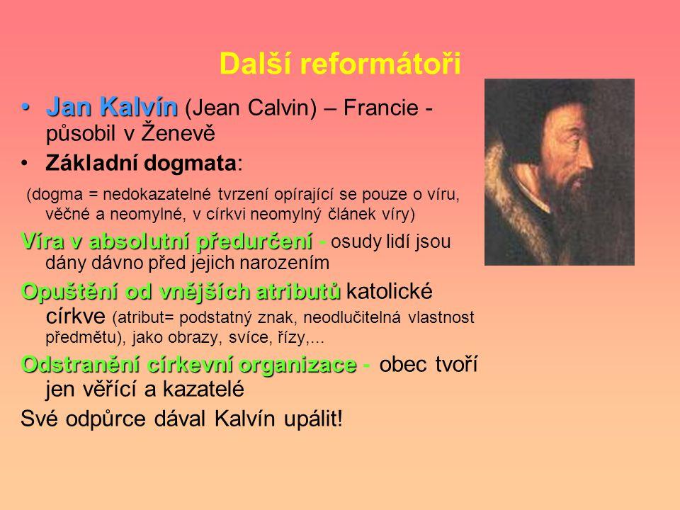 Další reformátoři Jan Kalvín (Jean Calvin) – Francie - působil v Ženevě. Základní dogmata: