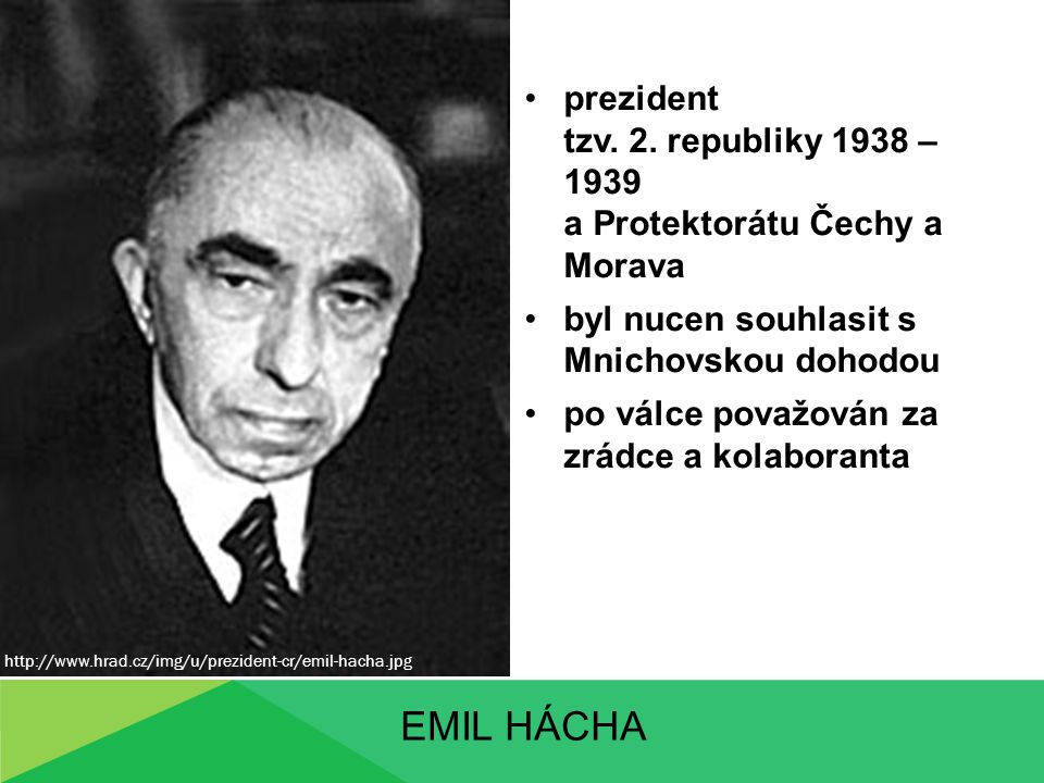 prezident tzv. 2. republiky 1938 – 1939 a Protektorátu Čechy a Morava