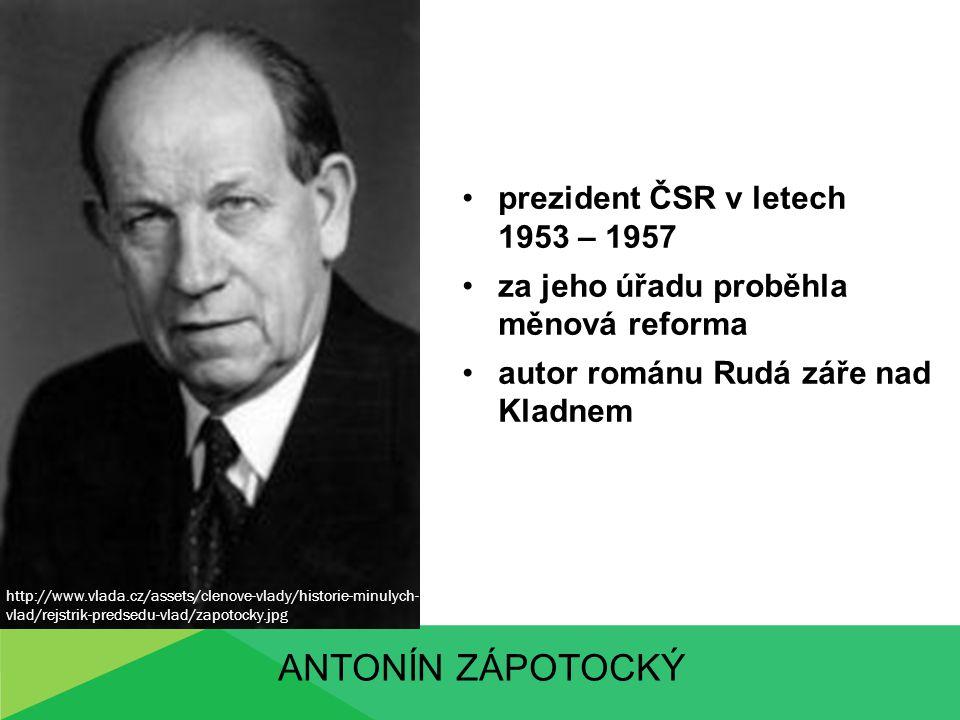 ANTONÍN ZÁPOTOCKÝ prezident ČSR v letech 1953 – 1957