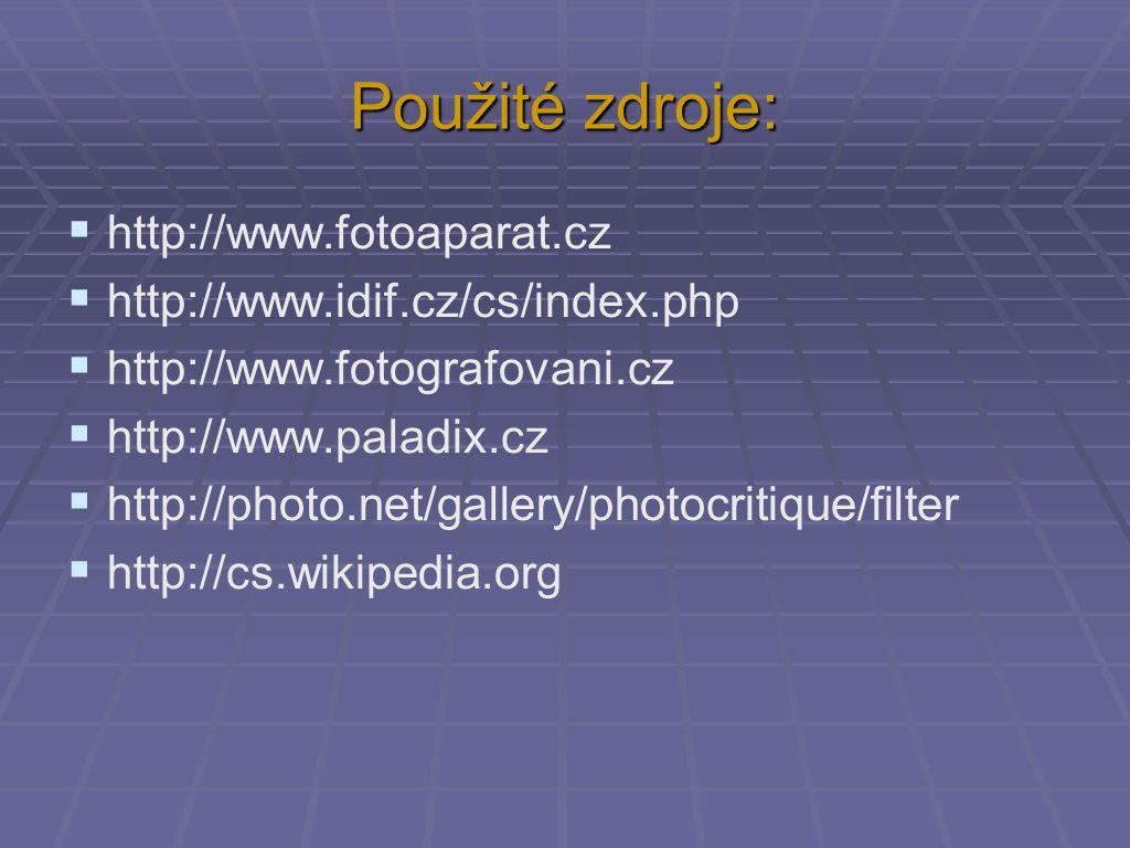 Použité zdroje: http://www.fotoaparat.cz