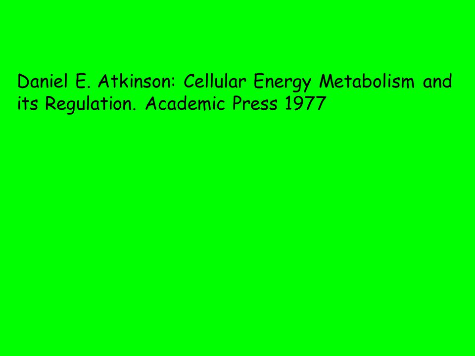 Daniel E. Atkinson: Cellular Energy Metabolism and its Regulation