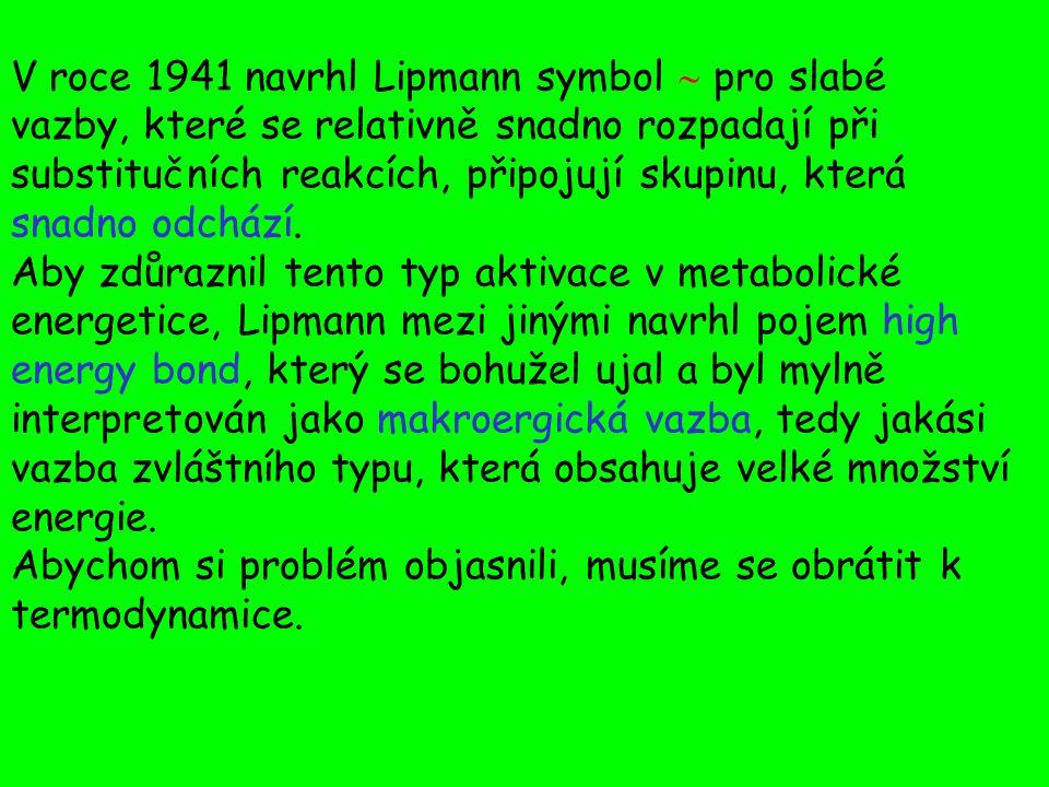 V roce 1941 navrhl Lipmann symbol  pro slabé vazby, které se relativně snadno rozpadají při substitučních reakcích, připojují skupinu, která snadno odchází.