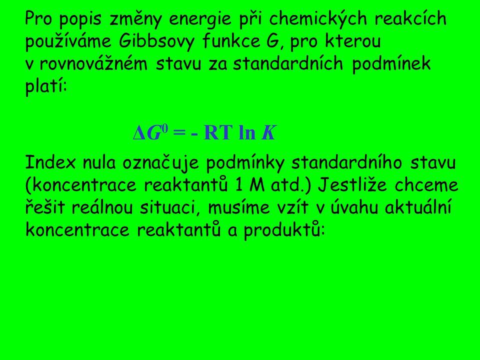 Pro popis změny energie při chemických reakcích používáme Gibbsovy funkce G, pro kterou v rovnovážném stavu za standardních podmínek platí: ΔG0 = - RT ln K
