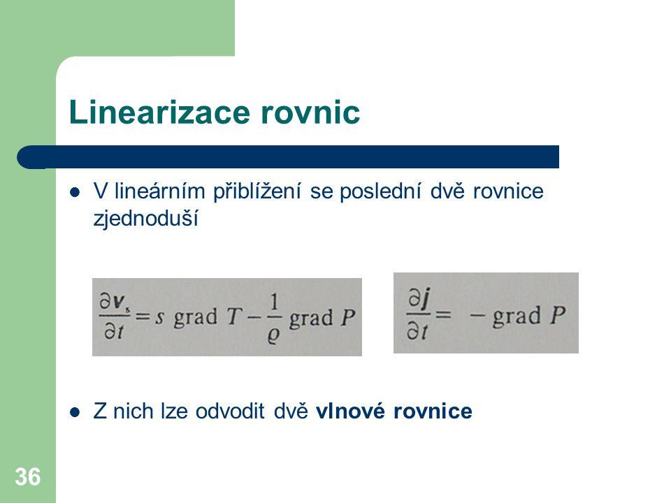 Linearizace rovnic V lineárním přiblížení se poslední dvě rovnice zjednoduší.