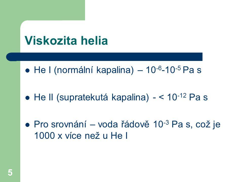 Viskozita helia He I (normální kapalina) – 10-6-10-5 Pa s