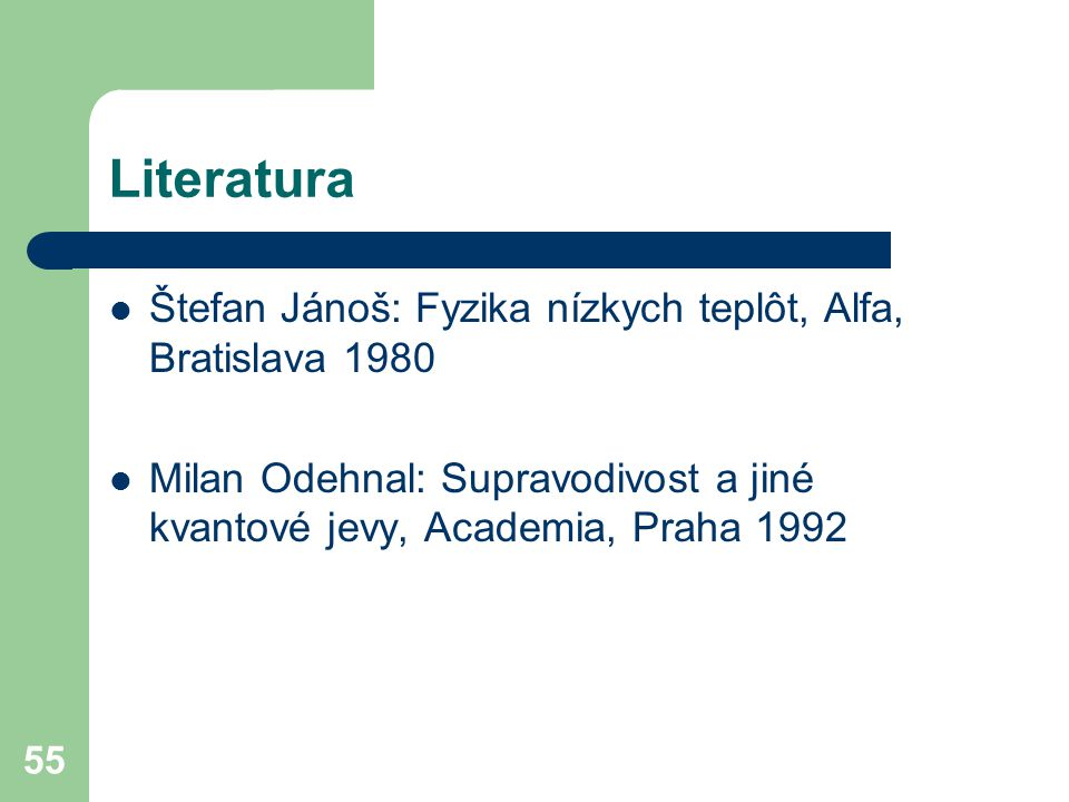 Literatura Štefan Jánoš: Fyzika nízkych teplôt, Alfa, Bratislava 1980