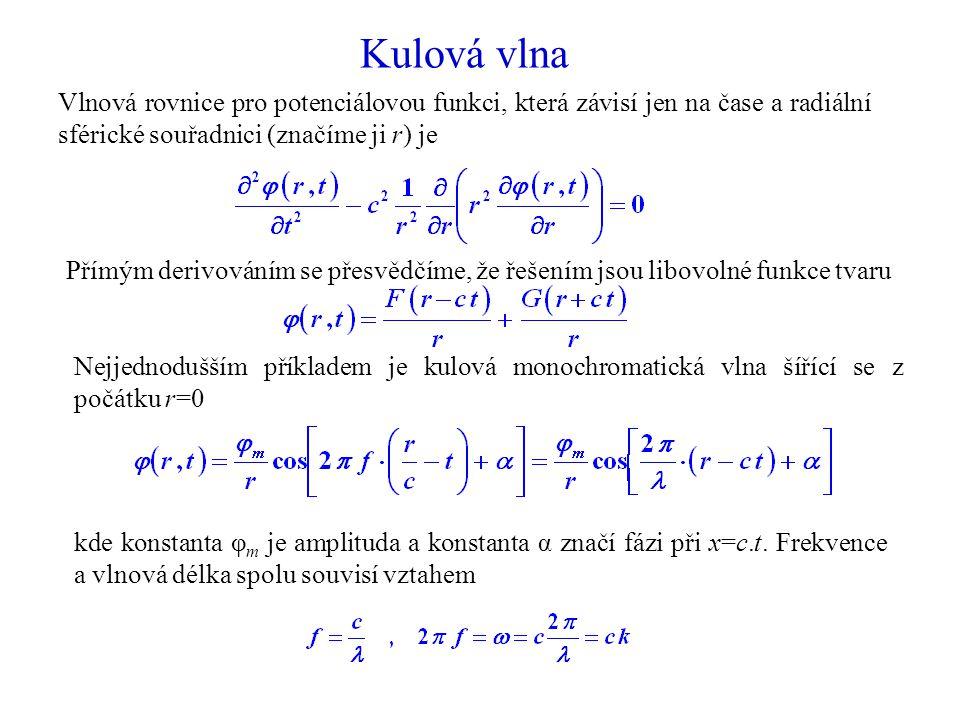 Kulová vlna Vlnová rovnice pro potenciálovou funkci, která závisí jen na čase a radiální sférické souřadnici (značíme ji r) je.