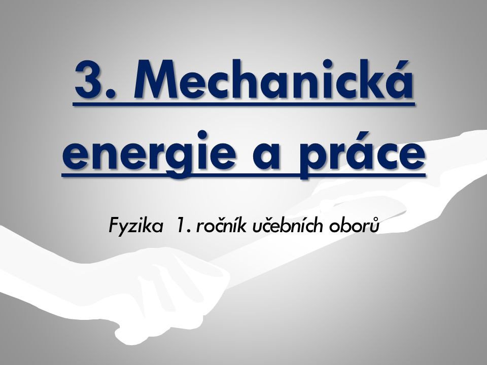 3. Mechanická energie a práce