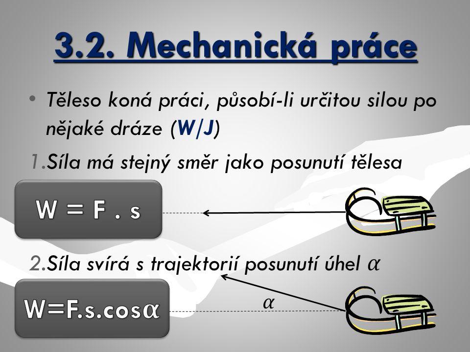 3.2. Mechanická práce W = F . s W=F.s.cosα