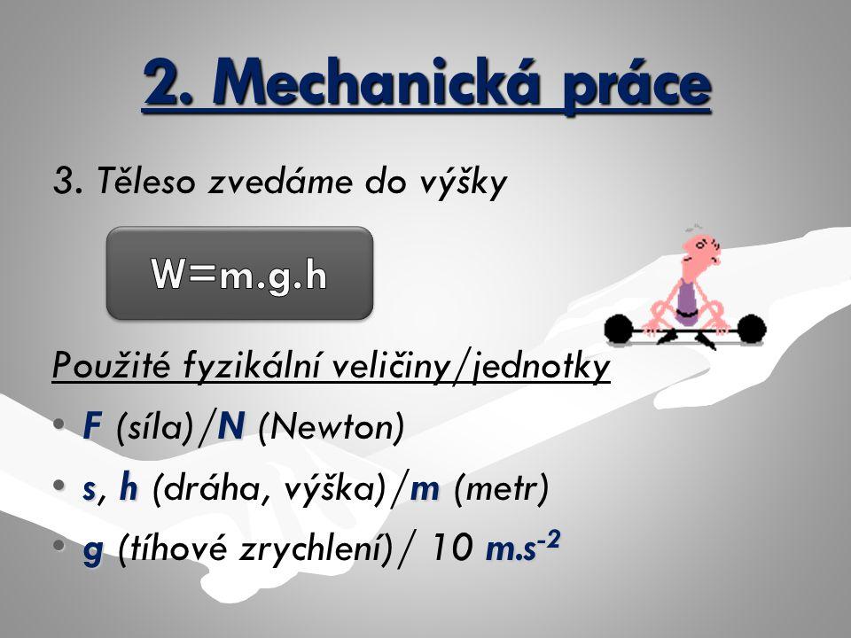 2. Mechanická práce W=m.g.h 3. Těleso zvedáme do výšky