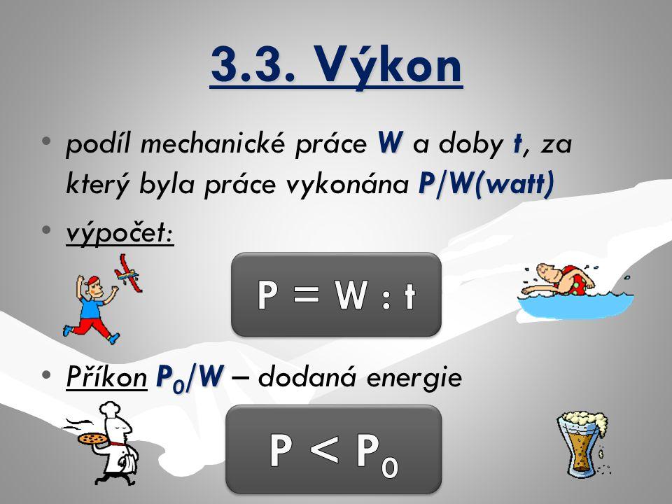 3.3. Výkon podíl mechanické práce W a doby t, za který byla práce vykonána P/W(watt) výpočet: Příkon P0/W – dodaná energie.