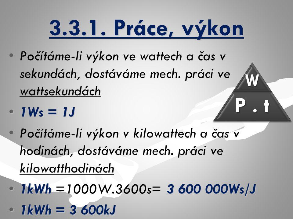 3.3.1. Práce, výkon Počítáme-li výkon ve wattech a čas v sekundách, dostáváme mech. práci ve wattsekundách.