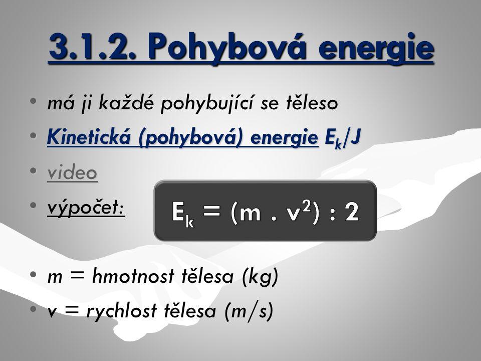 3.1.2. Pohybová energie Ek = (m . v2) : 2