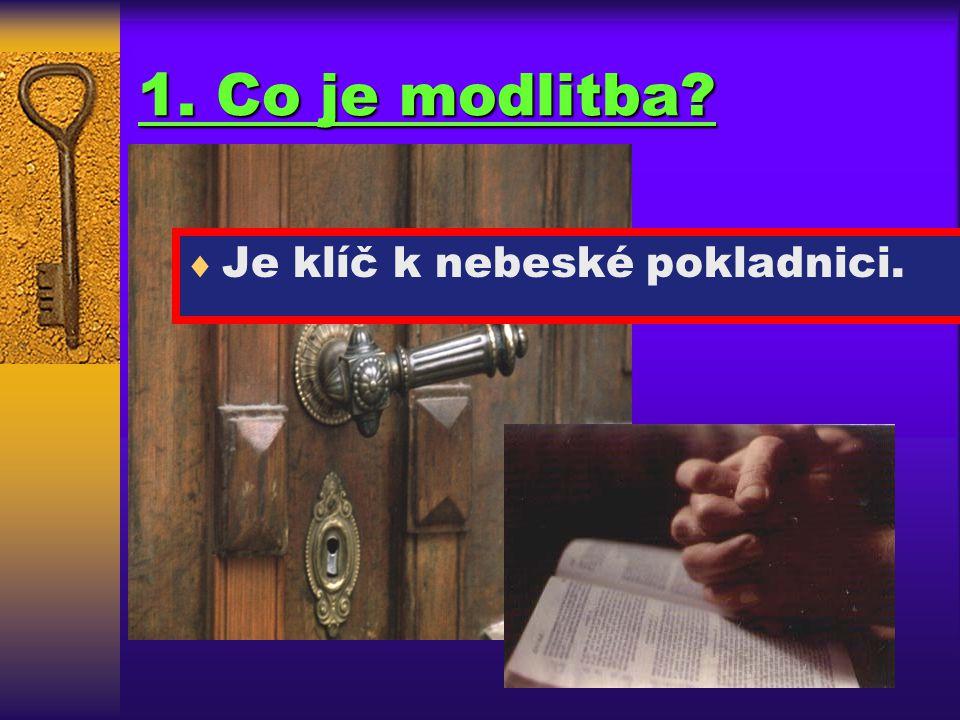 1. Co je modlitba Je klíč k nebeské pokladnici.