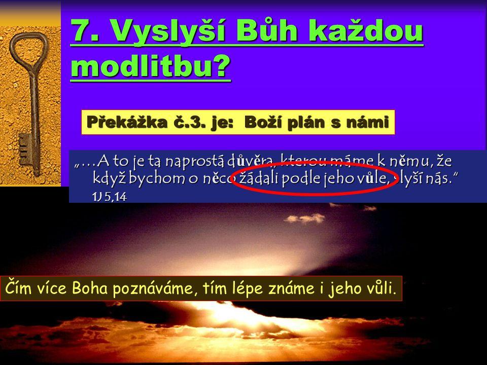 7. Vyslyší Bůh každou modlitbu