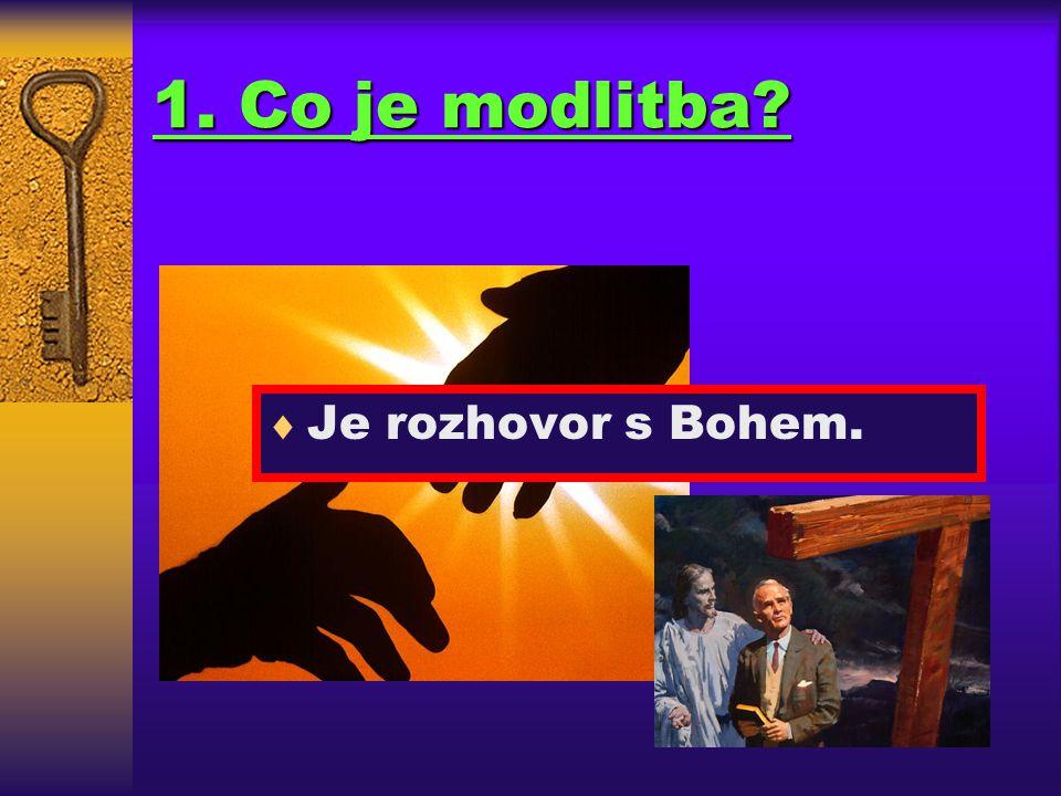 1. Co je modlitba Je rozhovor s Bohem.