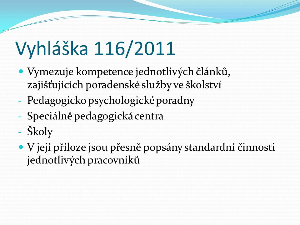 Vyhláška 116/2011 Vymezuje kompetence jednotlivých článků, zajišťujících poradenské služby ve školství.