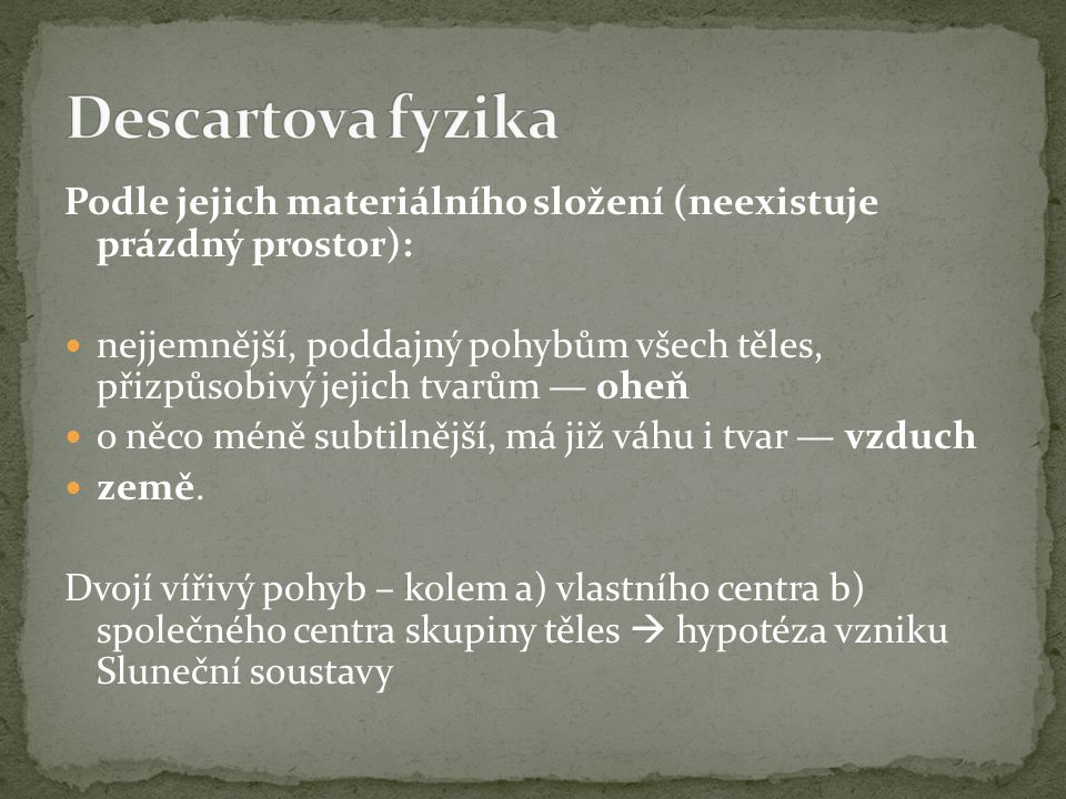 Descartova fyzika Podle jejich materiálního složení (neexistuje prázdný prostor):
