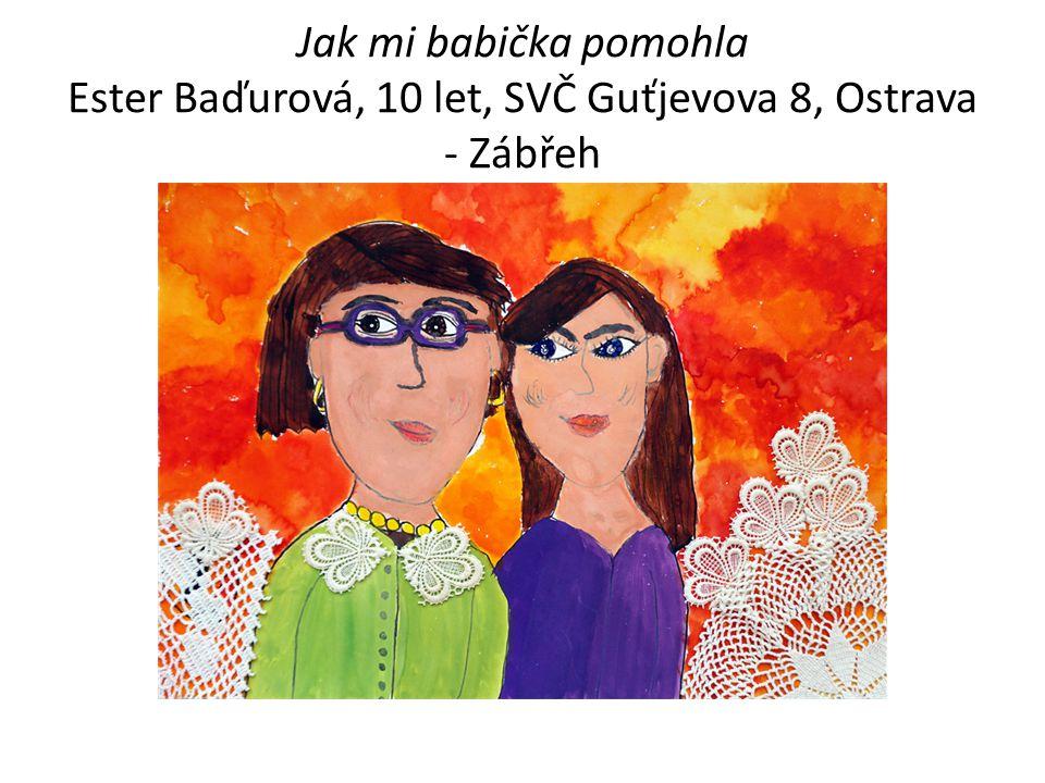 Jak mi babička pomohla Ester Baďurová, 10 let, SVČ Guťjevova 8, Ostrava - Zábřeh