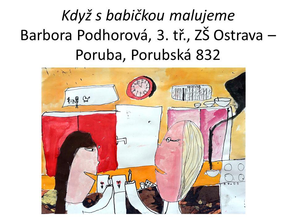 Když s babičkou malujeme Barbora Podhorová, 3. tř