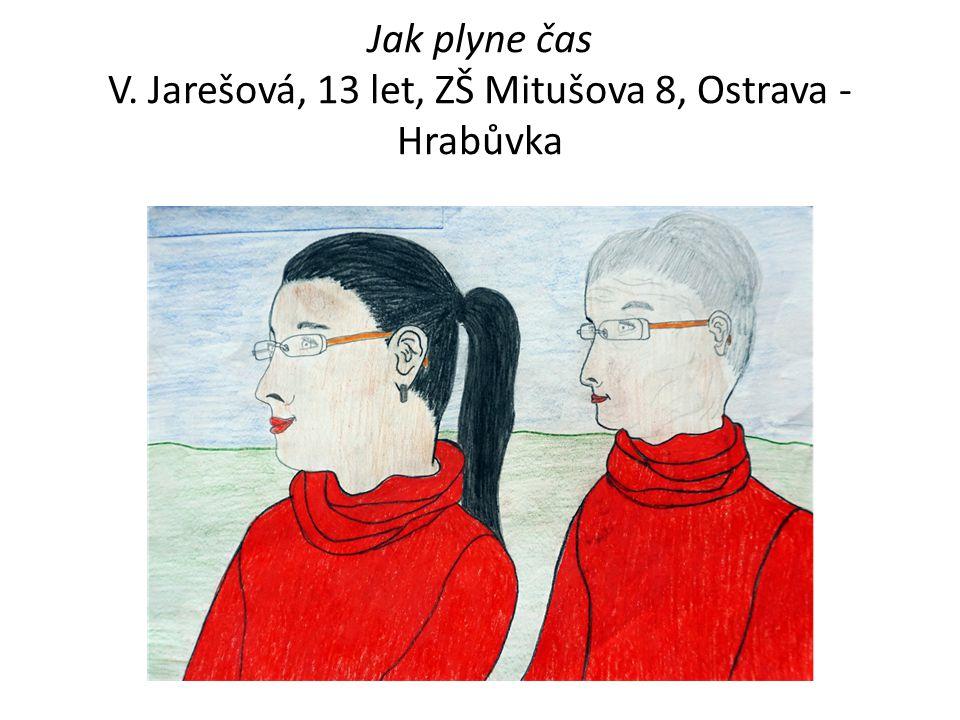 Jak plyne čas V. Jarešová, 13 let, ZŠ Mitušova 8, Ostrava - Hrabůvka