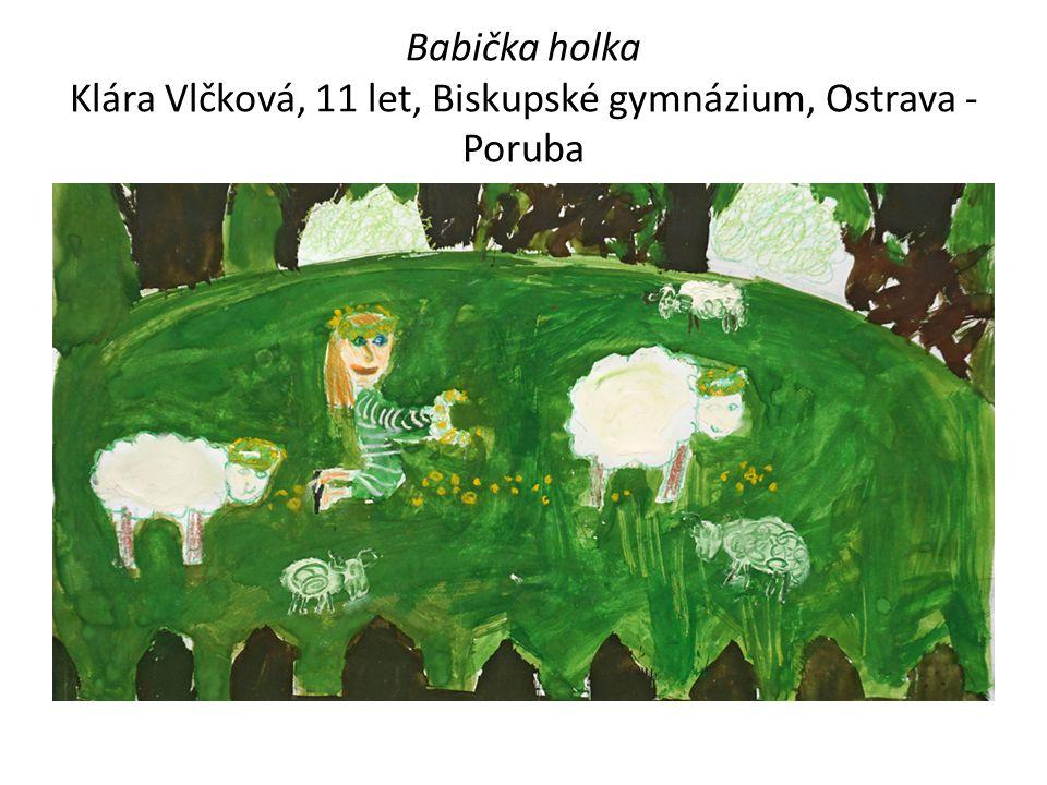 Babička holka Klára Vlčková, 11 let, Biskupské gymnázium, Ostrava - Poruba
