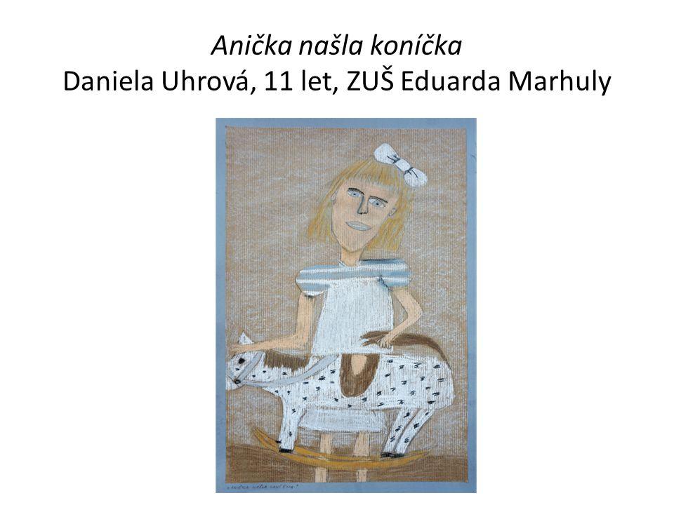 Anička našla koníčka Daniela Uhrová, 11 let, ZUŠ Eduarda Marhuly