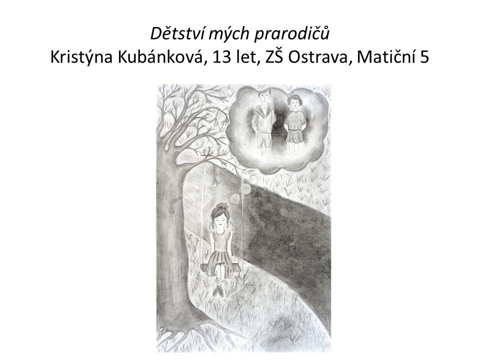 Dětství mých prarodičů Kristýna Kubánková, 13 let, ZŠ Ostrava, Matiční 5