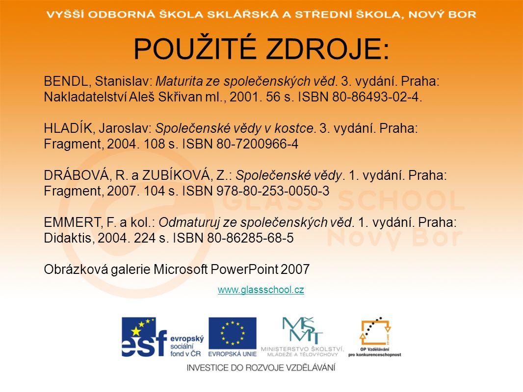 POUŽITÉ ZDROJE: BENDL, Stanislav: Maturita ze společenských věd. 3. vydání. Praha: Nakladatelství Aleš Skřivan ml., 2001. 56 s. ISBN 80-86493-02-4.