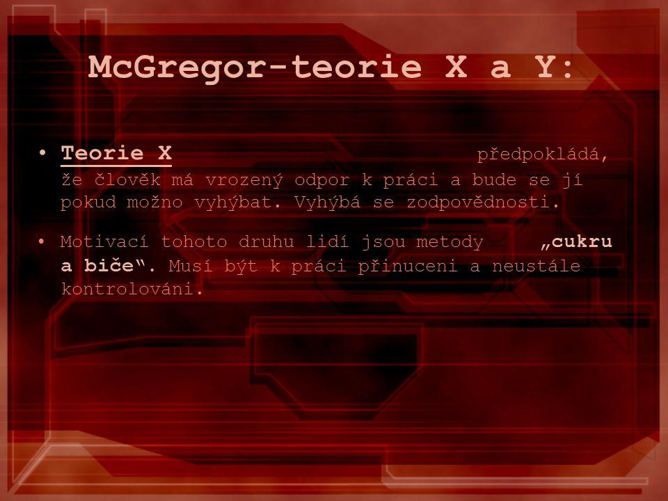 McGregor-teorie X a Y: Teorie X předpokládá, že člověk má vrozený odpor k práci a bude se jí pokud možno vyhýbat. Vyhýbá se zodpovědnosti.
