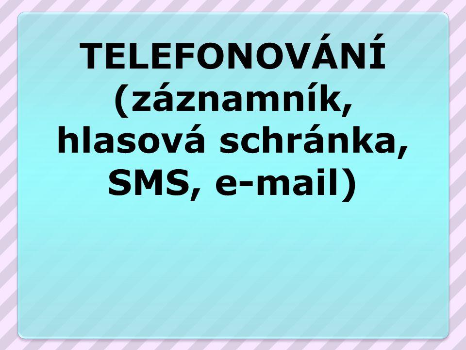 (záznamník, hlasová schránka, SMS, e-mail)