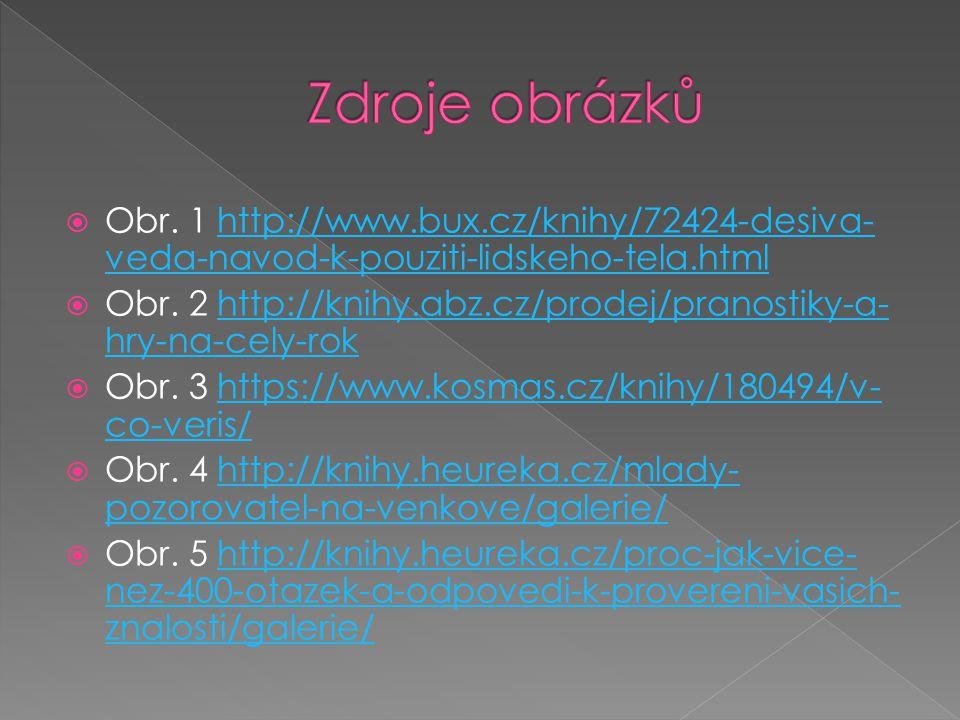 Zdroje obrázků Obr. 1 http://www.bux.cz/knihy/72424-desiva-veda-navod-k-pouziti-lidskeho-tela.html.