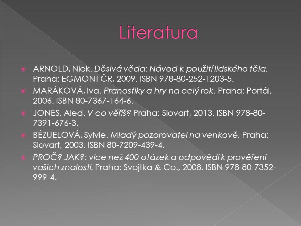 Literatura ARNOLD, Nick. Děsivá věda: Návod k použití lidského těla. Praha: EGMONT ČR, 2009. ISBN 978-80-252-1203-5.